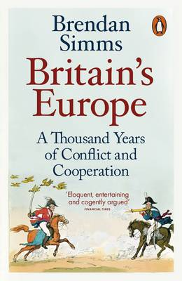 Britain's Europe: A Thousand Years of Conflict and Coo...