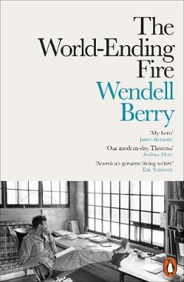 World-Ending Fire, The: The Essential Wendell Berry