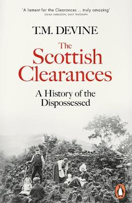 Scottish Clearances, The: A History of the Dispossessed, 160...