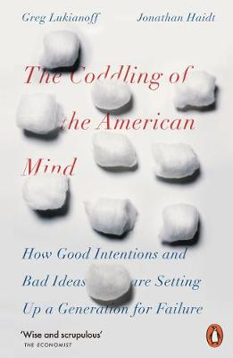Coddling of the American Mind, The: How Good Intentions and ...