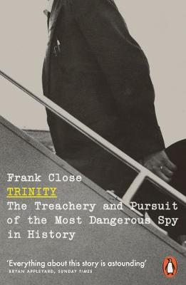 Trinity: The Treachery and Pursuit of the Most Dangerous Spy...