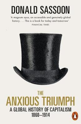 Anxious Triumph, The: A Global History of Capitalism, 1860-1...