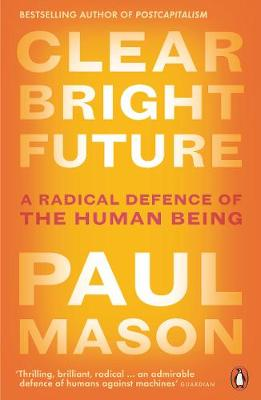 Clear Bright Future: A Radical Defence of the Human Being