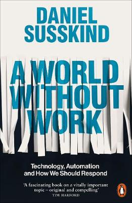World Without Work, A: Technology, Automation and How We Sho...