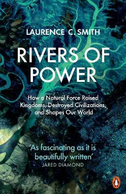 Rivers of Power: How a Natural Force Raised Kingdoms, Destro...