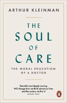 Soul of Care, The: The Moral Education of a Doctor