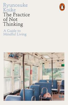 Practice of Not Thinking, The: A Guide to Mindful Living
