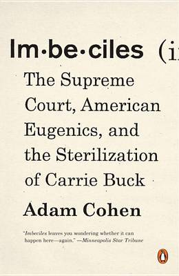 Imbeciles: The Supreme Court, American Eugenics, and the Ste...