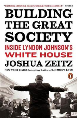 Building the Great Society: Inside Lyndon Johnson's Wh...