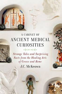 Cabinet of Ancient Medical Curiosities, A: Strange Tales and...