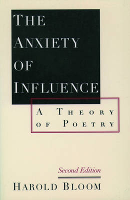 Anxiety of Influence, The: A Theory of Poetry