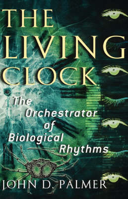 Living Clock, The: The Orchestrator of Biological Rhythms