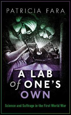 Lab of One's Own, A: Science and Suffrage in the First...