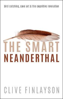 Smart Neanderthal, The: Bird catching, Cave Art, and the Cog...