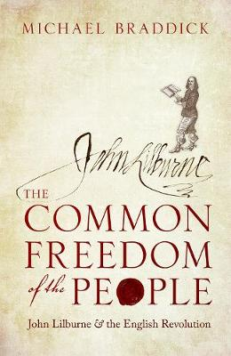 Common Freedom of the People, The: John Lilburne and the Eng...