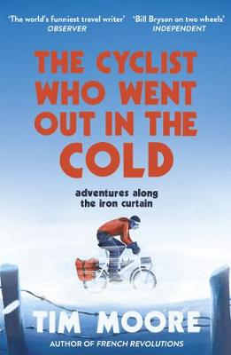 Cyclist Who Went Out in the Cold, The: Adventures Along the ...