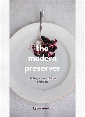 Modern Preserver, The: Chutneys, Pickles, Jams and More