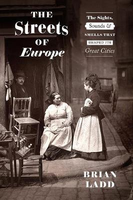 Streets of Europe, The: The Sights, Sounds, and Smells That ...