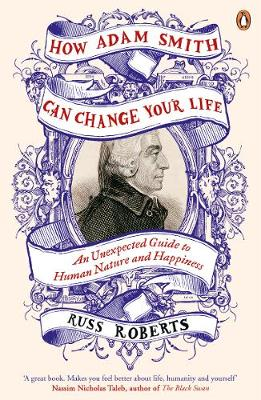 How Adam Smith Can Change Your Life: An Unexpected Guide to ...