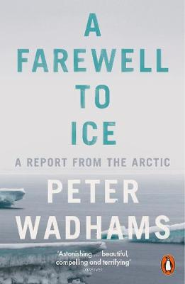 Farewell to Ice, A: A Report from the Arctic