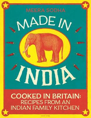 Made in India: 130 Simple, Fresh and Flavourful Recipes from...