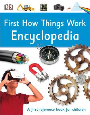 First How Things Work Encyclopedia: A First Reference Book f...