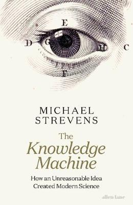 Knowledge Machine, The: How an Unreasonable Idea Created Modern Science