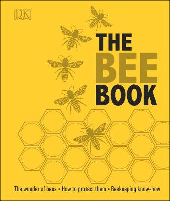 Bee Book, The: The Wonder of Bees – How to Protect them – Beekeeping Know-how