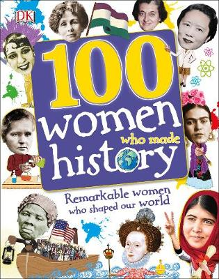 100 Women Who Made History: Remarkable Women Who Shaped Our ...