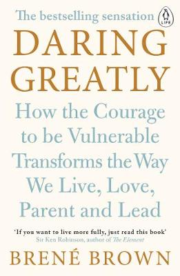 Daring Greatly: How the Courage to Be Vulnerable Transforms ...