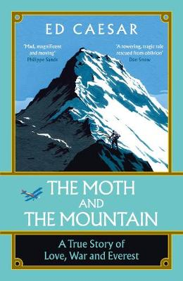 Moth and the Mountain, The: A True Story of Love, War and Everest