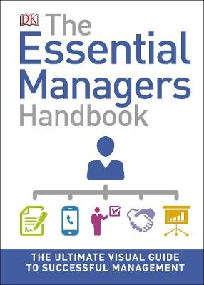 Essential Managers Handbook, The: The Ultimate Visual Guide to Successful Management