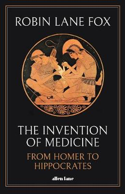 Invention of Medicine, The: From Homer to Hippocrates
