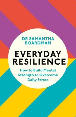 Everyday Resilience: How to Build Mental Strength to Overcom...