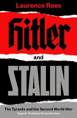 Hitler and Stalin: The Tyrants and the Second World War