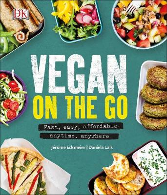 Vegan on the Go: Fast, Easy, Affordable-Anytime, Anywhere