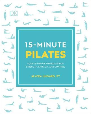 15-Minute Pilates: Four 15-Minute Workouts for Strength, Str...