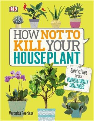 How Not to Kill Your Houseplant: Survival Tips for the Horti...