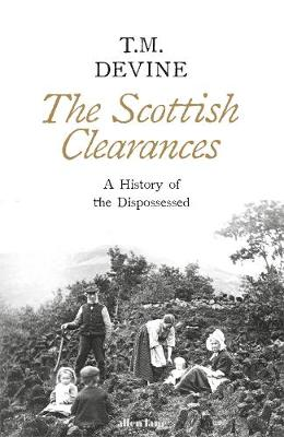 Scottish Clearances, The: A History of the Dispossessed, 1600-1900