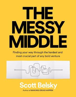 Messy Middle, The: Finding Your Way Through the Hardest and ...
