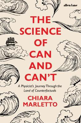 Science of Can and Can't, The: A Physicist's Journey Through the Land of Counterfactuals