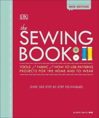 Sewing Book New Edition, The: Over 300 Step-by-Step Techniqu...