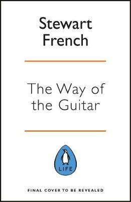 Way of the Guitar, The: A five-step method to learning to play the guitar, enhance your creativity and find a sense of calm