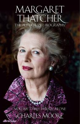 Margaret Thatcher: The Authorized Biography, Volume Three: H...