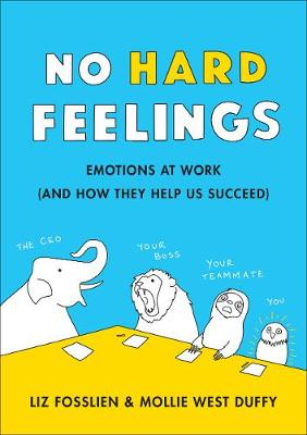 No Hard Feelings: Emotions at Work and How They Help Us Succ...