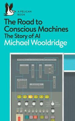Road to Conscious Machines, The: The Story of AI