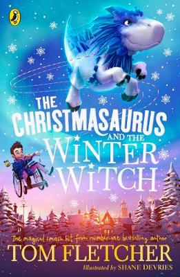Christmasaurus and the Winter Witch, The by Shane Devries, Tom Fletcher