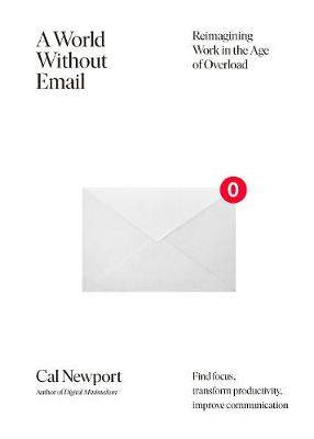 World Without Email, A: Reimagining Work in the Age of Overload