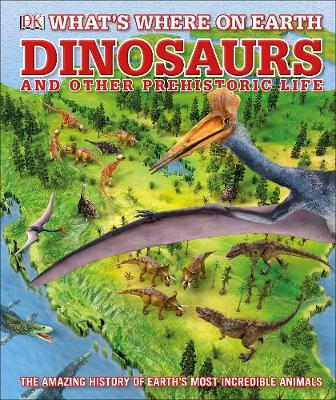 What's Where on Earth Dinosaurs and Other Prehistoric ...
