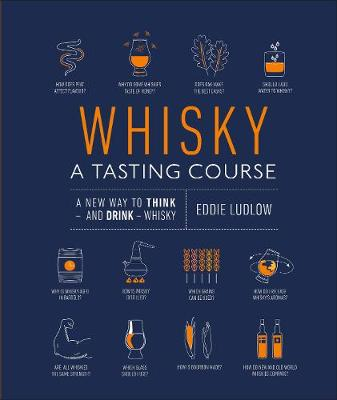 Whisky A Tasting Course: A New Way to Think – and Drin...